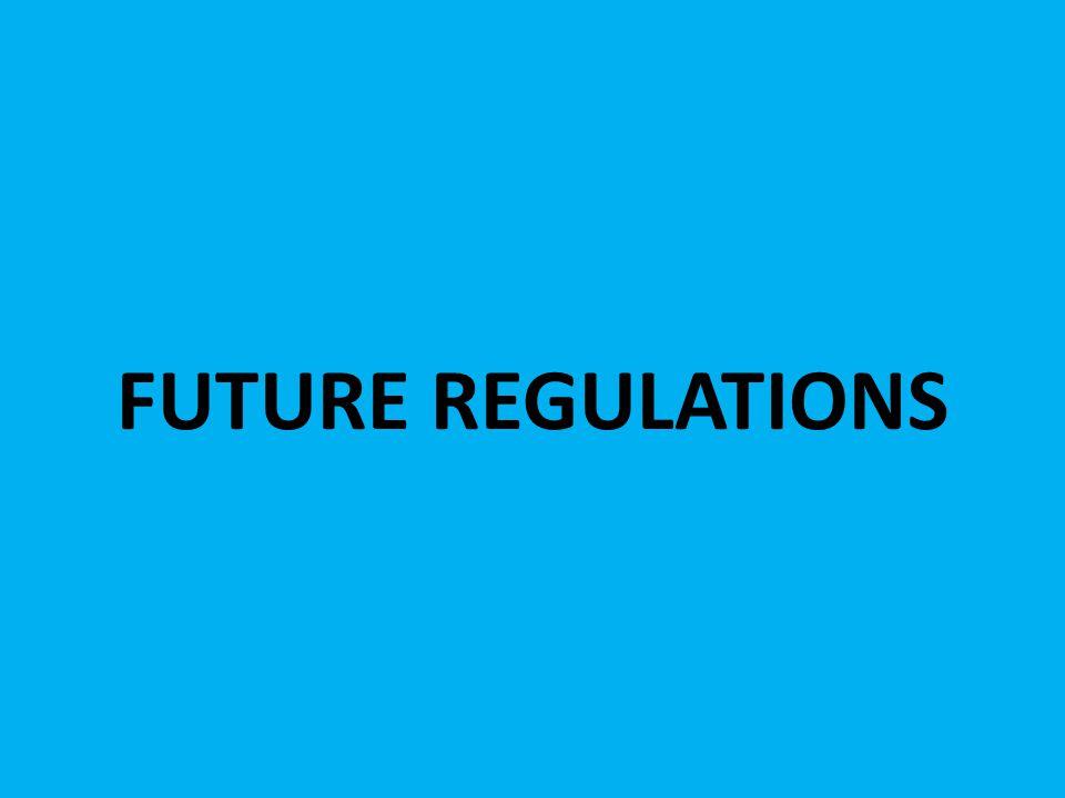 FUTURE REGULATIONS