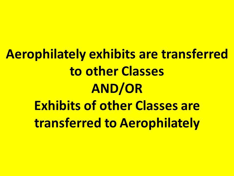 Aerophilately exhibits are transferred to other Classes AND/OR Exhibits of other Classes are transferred to Aerophilately