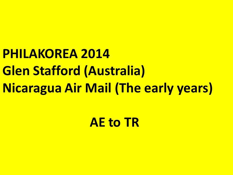 PHILAKOREA 2014 Glen Stafford (Australia) Nicaragua Air Mail (The early years) AE to TR