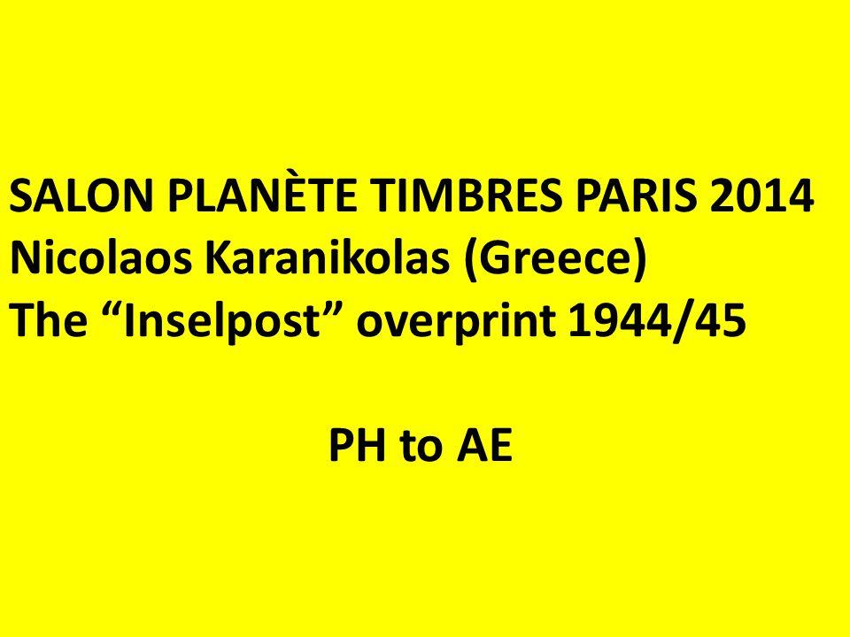 SALON PLANÈTE TIMBRES PARIS 2014 Nicolaos Karanikolas (Greece) The Inselpost overprint 1944/45 PH to AE