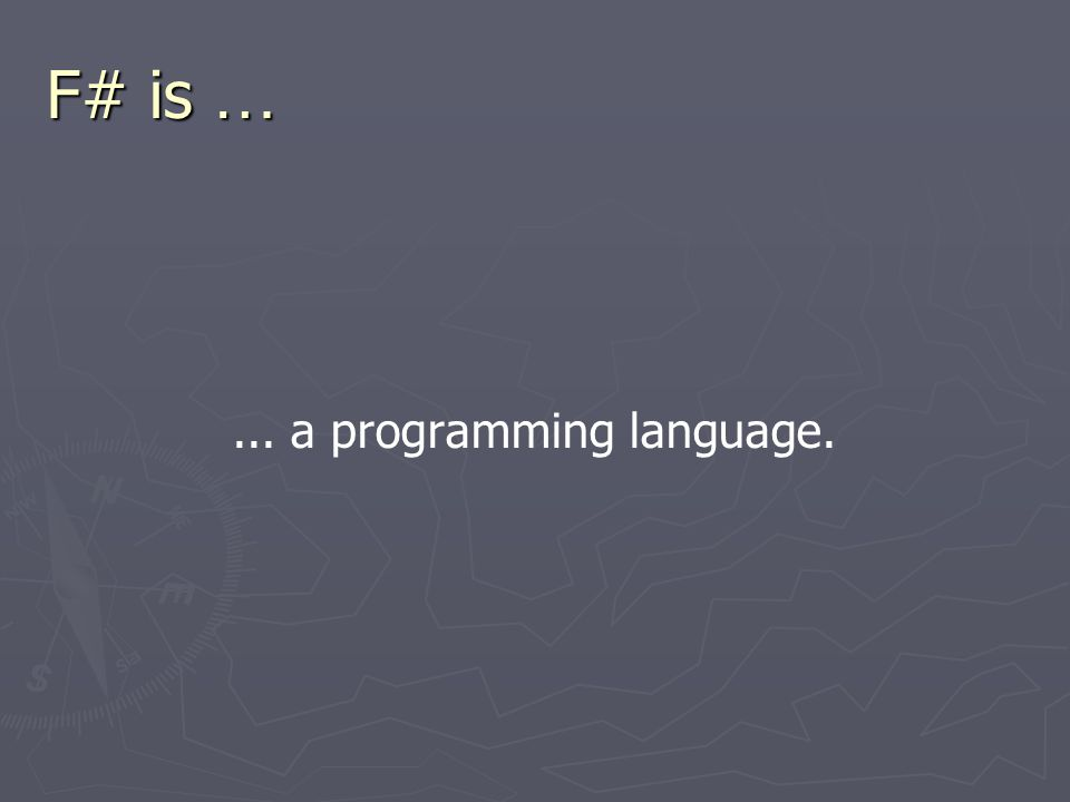F# is …... a functional programming language