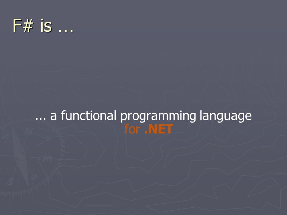 F# is …... a functional and object oriented programming language for.NET