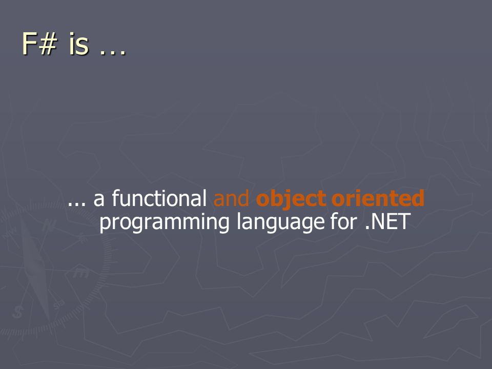 F# is …... a functional, object oriented and imperative programming language for.NET