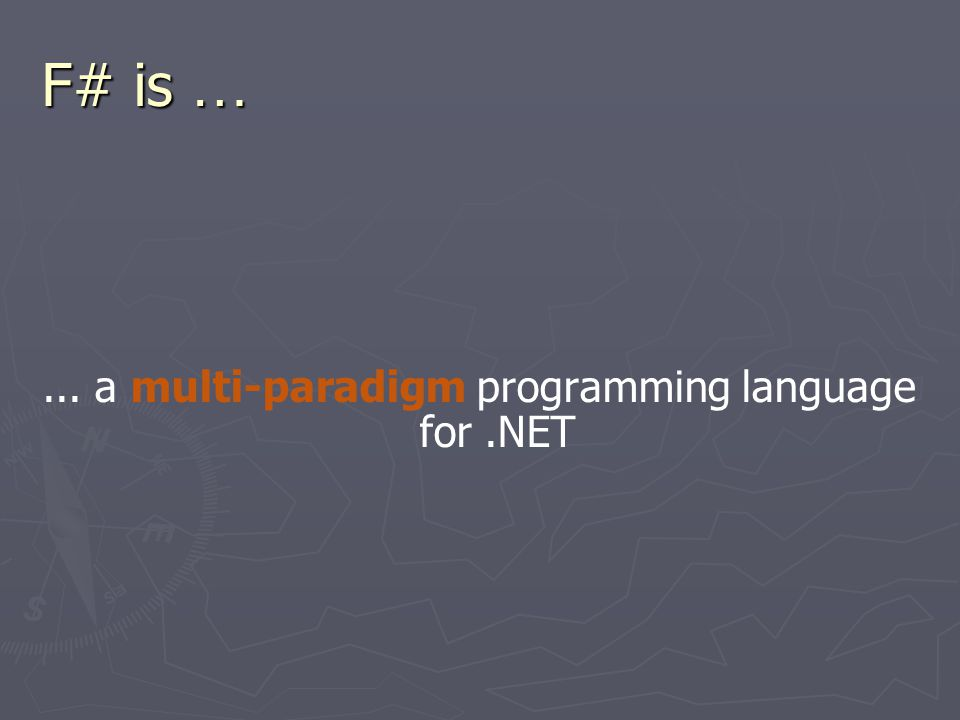 F# is …...a multi-paradigm programming language for.NET, ideally suited for technical, symbolic and algorithmic applications