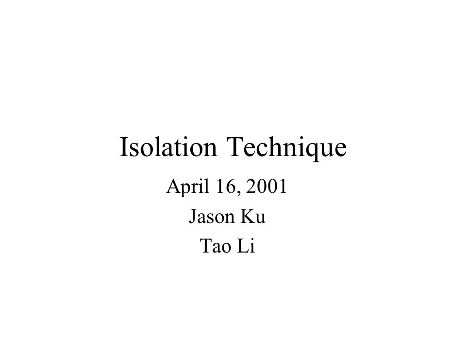 Isolation Technique April 16, 2001 Jason Ku Tao Li