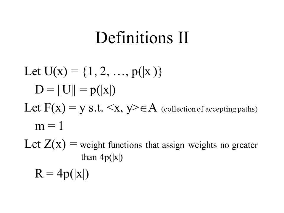 Definitions II Let U(x) = {1, 2, …, p(|x|)} D = ||U|| = p(|x|) Let F(x) = y s.t.