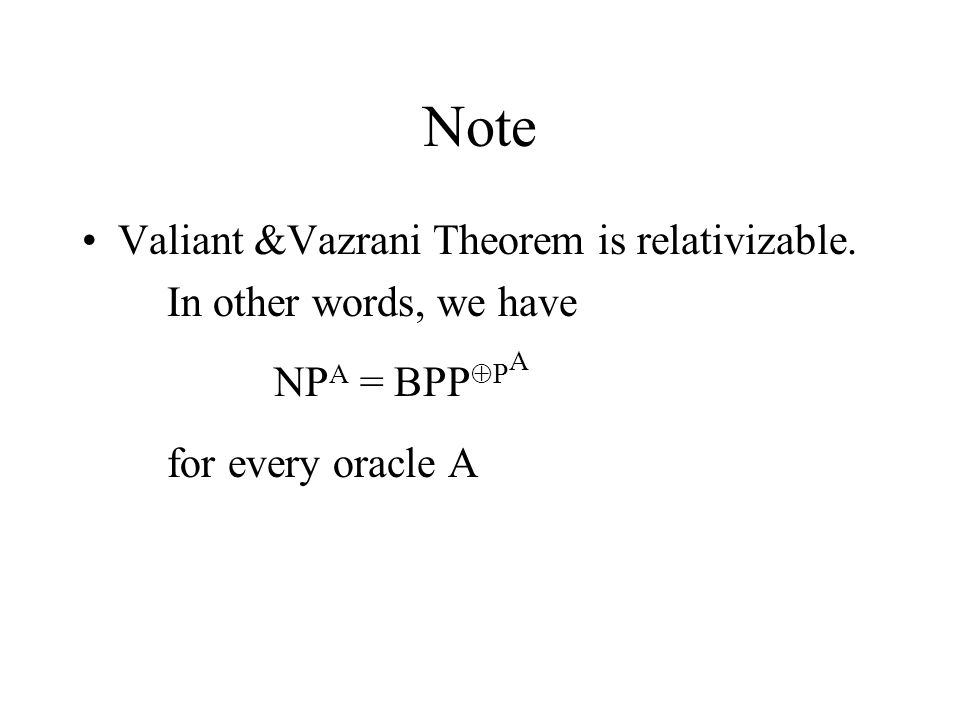 Note Valiant &Vazrani Theorem is relativizable.