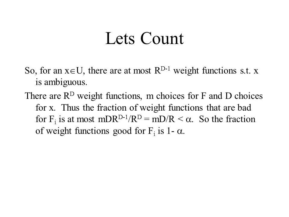 Example of Isolating Lemma Let U={u1, u2, u3} D=3 Let F 1 ={(u1), (u1,u3), (u1,u2,u3), (u2)} m=1 R = 4 > mD = 3 ||Z|| = 64 Then at least (1 – ¾)64 = 16 weight functions are good for F.
