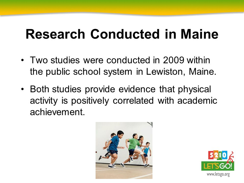 Research Conducted in Maine Two studies were conducted in 2009 within the public school system in Lewiston, Maine. Both studies provide evidence that