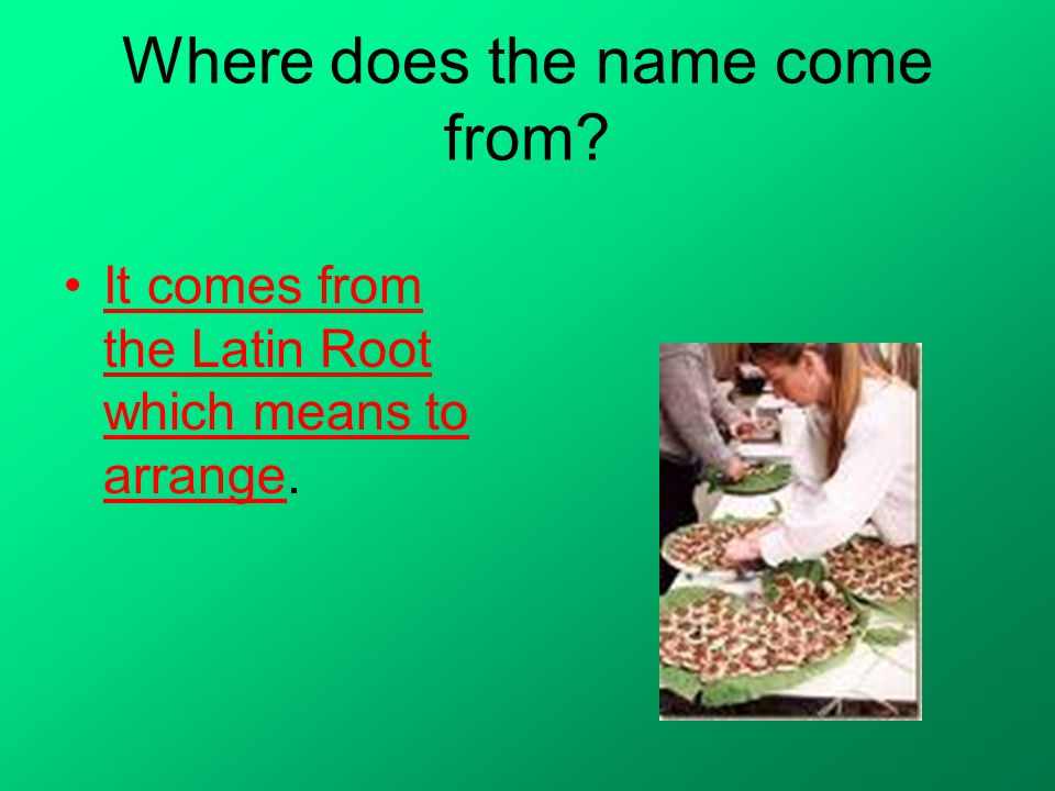 Where does the name come from It comes from the Latin Root which means to arrange.