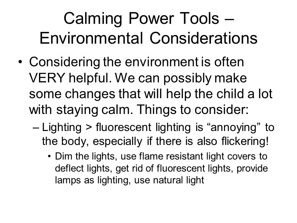 Calming Power Tools – Environmental Considerations Considering the environment is often VERY helpful. We can possibly make some changes that will help