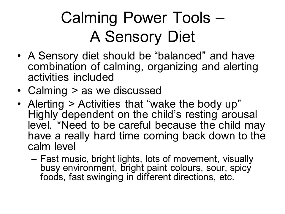 "Calming Power Tools – A Sensory Diet A Sensory diet should be ""balanced"" and have combination of calming, organizing and alerting activities included"