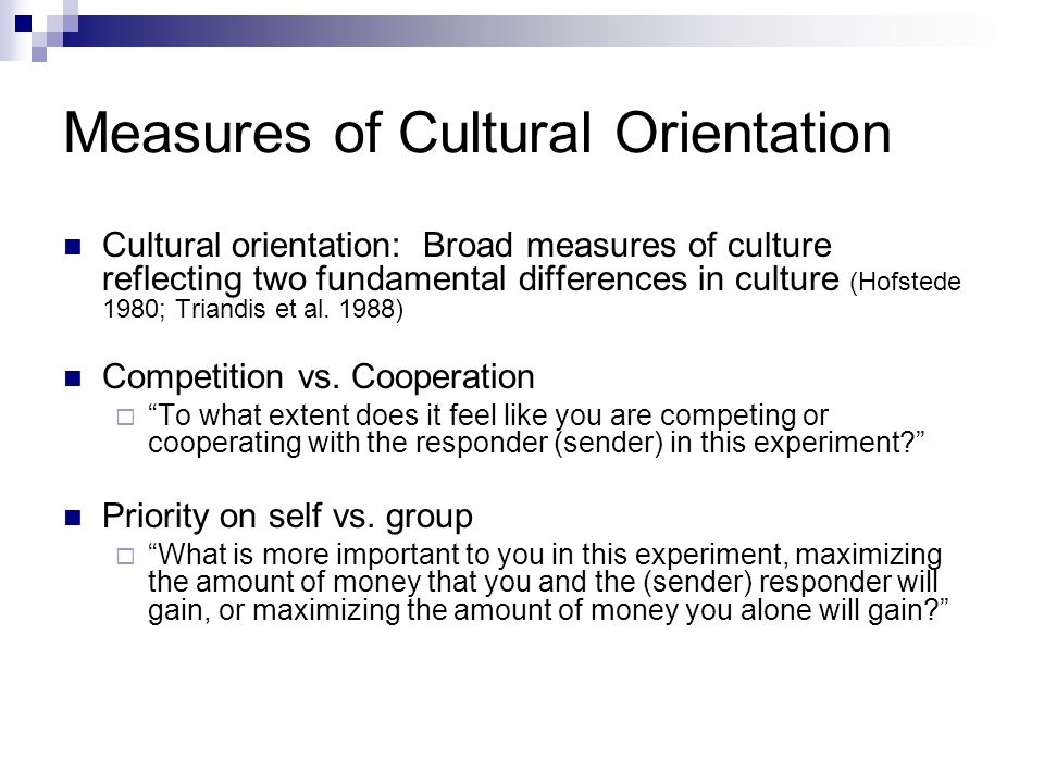 Measures of Cultural Orientation Cultural orientation: Broad measures of culture reflecting two fundamental differences in culture (Hofstede 1980; Tri