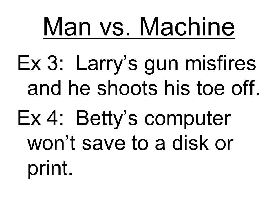 Man vs. Machine Ex 3: Larry's gun misfires and he shoots his toe off.