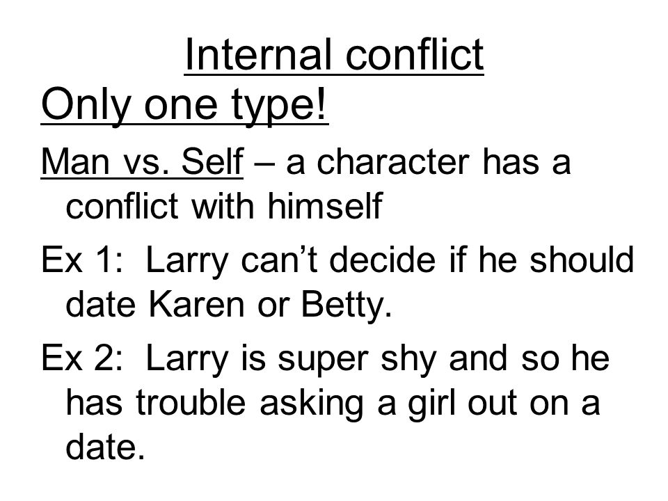 Internal conflict Only one type. Man vs.