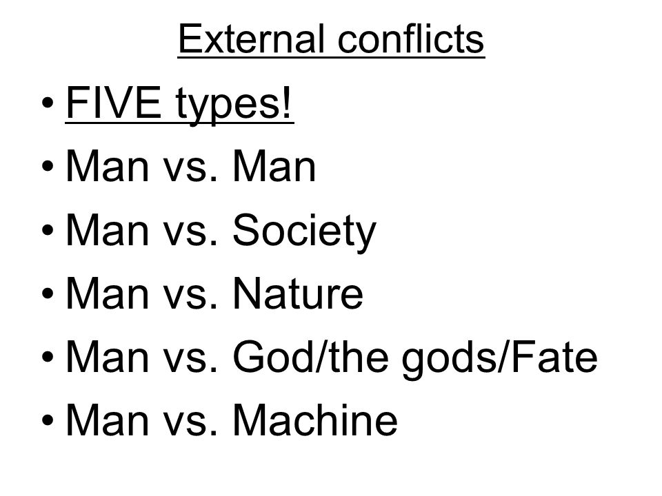 External conflicts FIVE types. Man vs. Man Man vs.