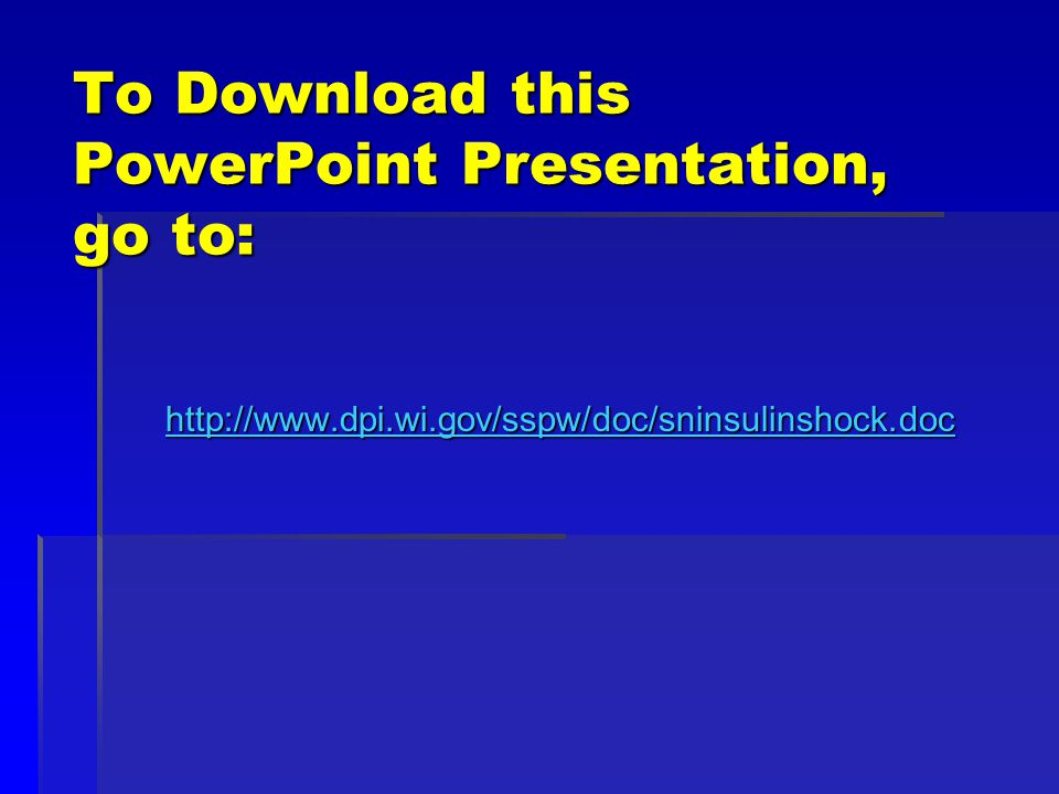To Download this PowerPoint Presentation, go to: http://www.dpi.wi.gov/sspw/doc/sninsulinshock.doc