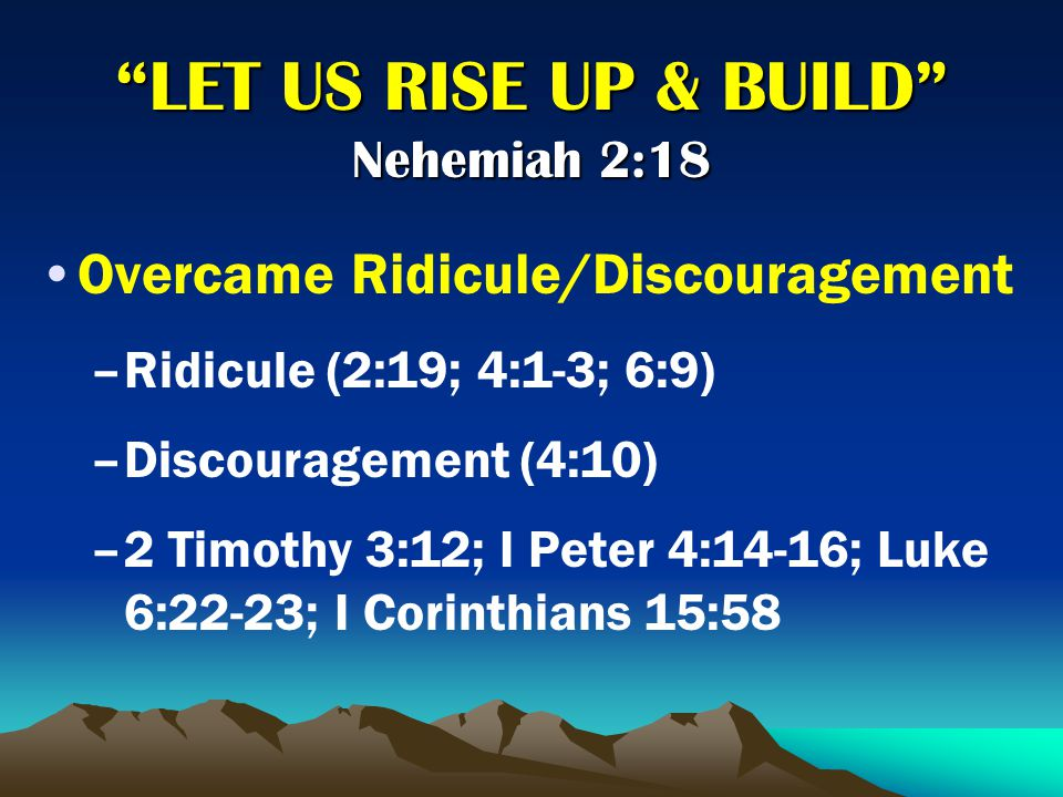 Overcame Ridicule/Discouragement –R–Ridicule (2:19; 4:1-3; 6:9) –D–Discouragement (4:10) –2–2 Timothy 3:12; I Peter 4:14-16; Luke 6:22-23; I Corinthians 15:58