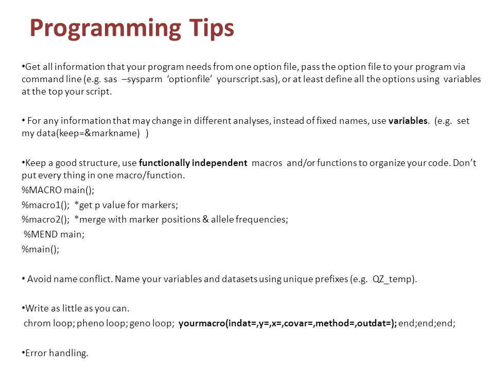 Programming Tips Get all information that your program needs from one option file, pass the option file to your program via command line (e.g. sas –sy