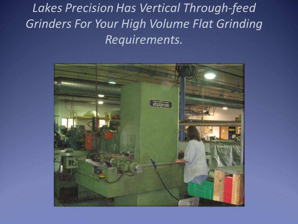Lakes Precision Specializes In Creep-Feed Grinding Applications