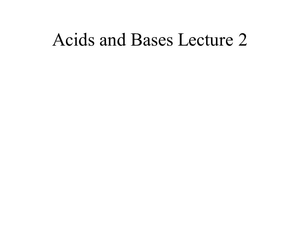 Acids and Bases Lecture 2