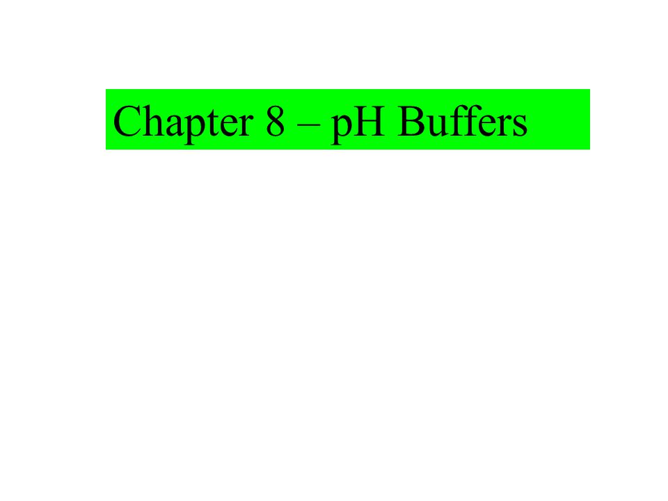 Chapter 8 – pH Buffers