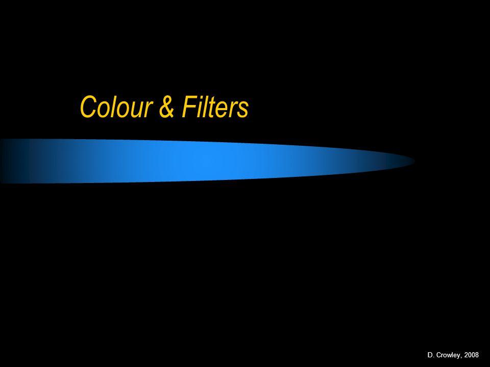 Colour & Filters D. Crowley, 2008