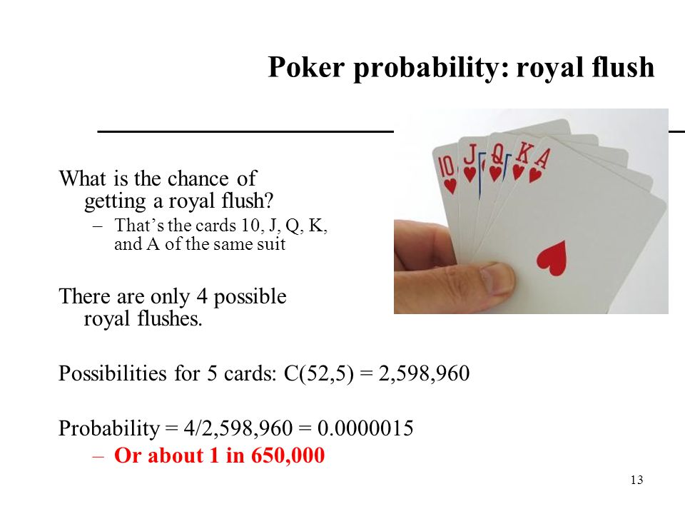 13 Poker probability: royal flush What is the chance of getting a royal flush.