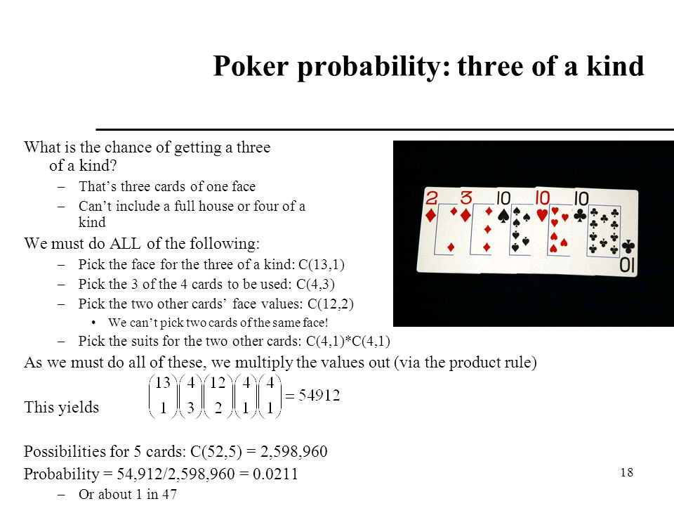 18 Poker probability: three of a kind What is the chance of getting a three of a kind.