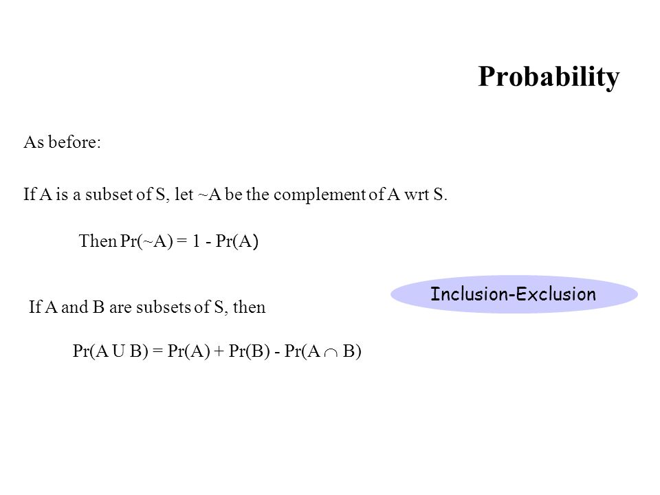 Probability As before: If A is a subset of S, let ~A be the complement of A wrt S.