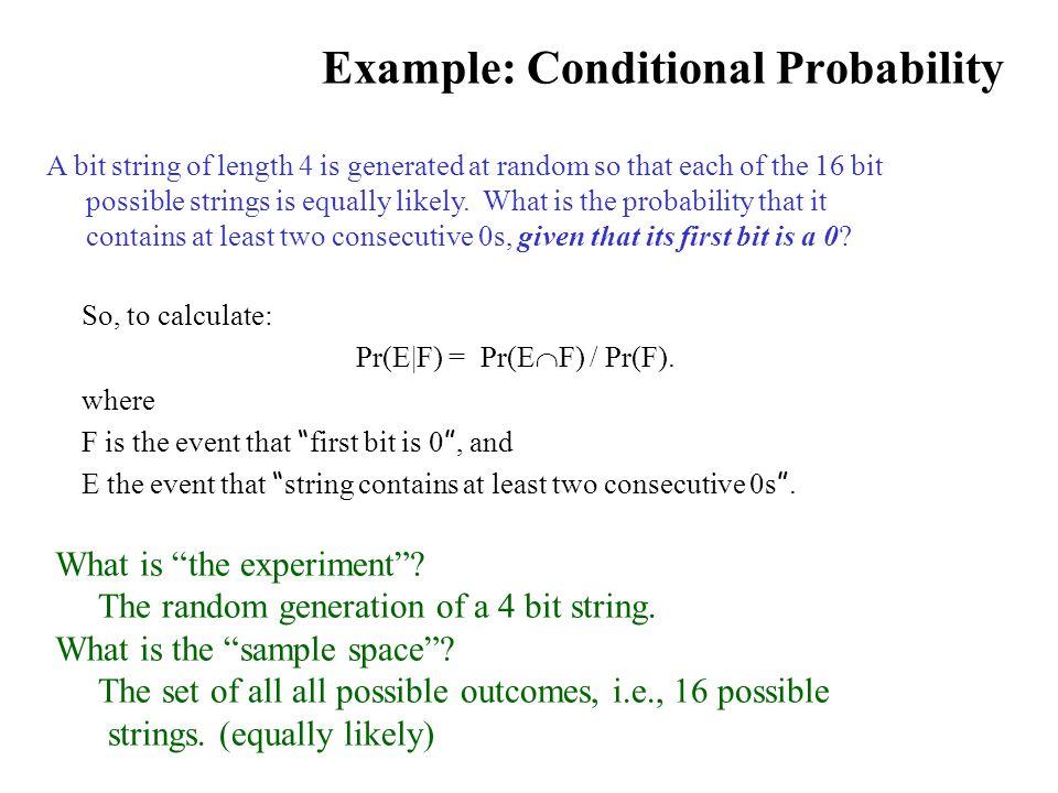 Example: Conditional Probability So, to calculate: Pr(E|F) = Pr(E  F) / Pr(F).
