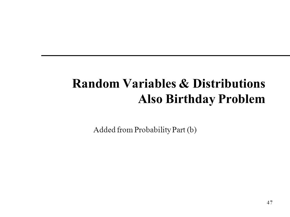 Random Variables & Distributions Also Birthday Problem Added from Probability Part (b) 47