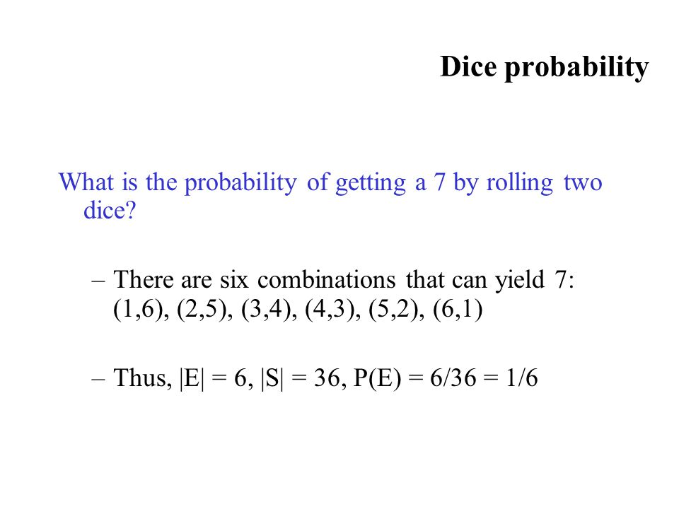 Dice probability What is the probability of getting a 7 by rolling two dice.