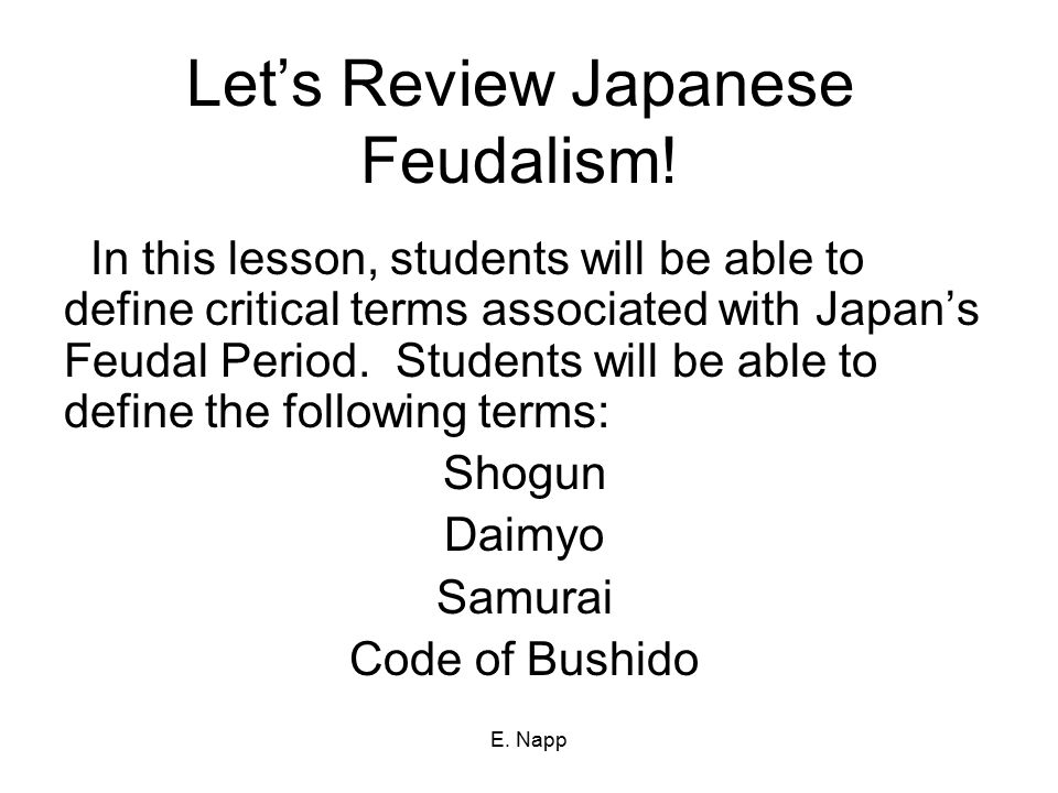 E. Napp Let's Review Japanese Feudalism.