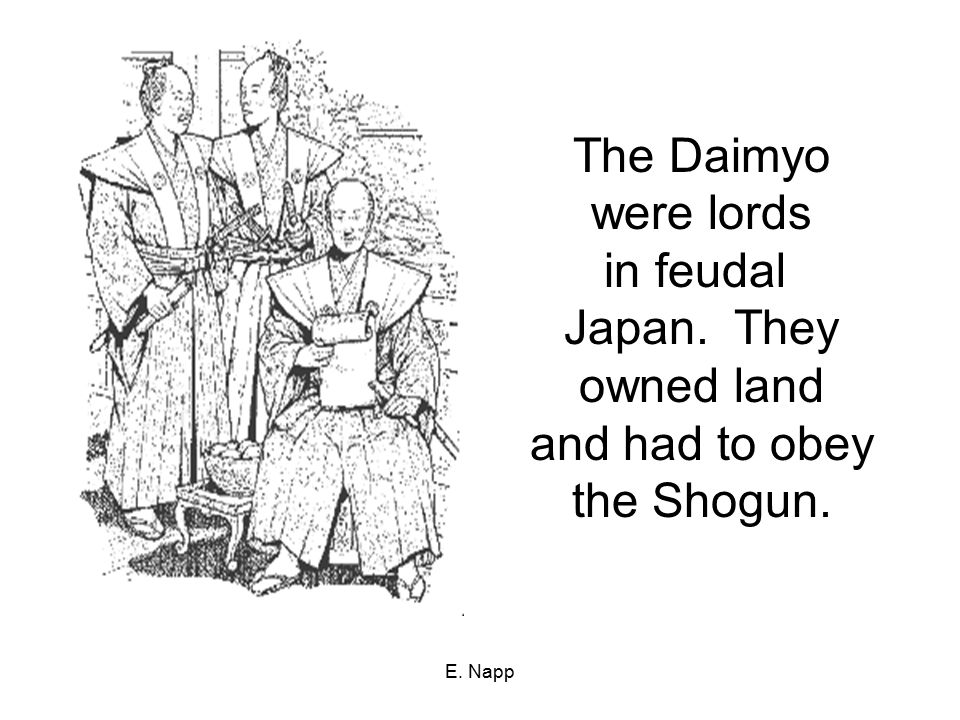 E. Napp The Daimyo were lords in feudal Japan. They owned land and had to obey the Shogun.