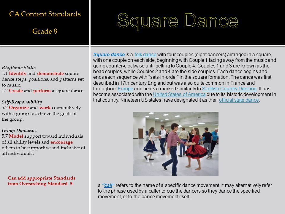 CA Content Standards Grade 8 Rhythmic Skills 1.1 Identify and demonstrate square dance steps, positions, and patterns set to music. 1.2 Create and per