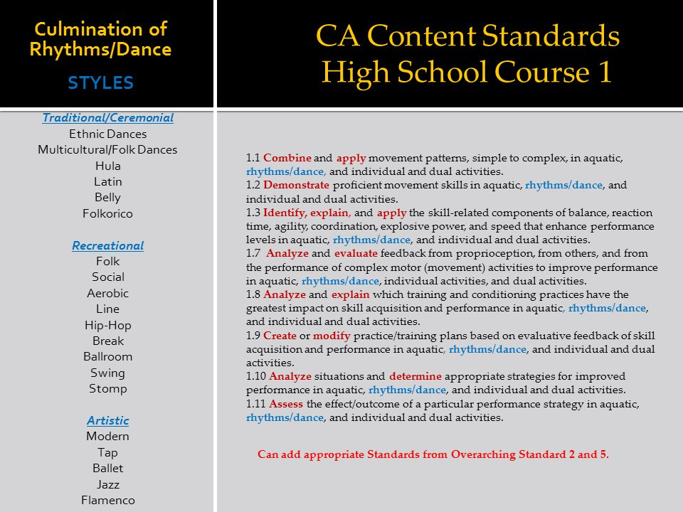CA Content Standards High School Course 1 Culmination of Rhythms/Dance STYLES 1.1 Combine and apply movement patterns, simple to complex, in aquatic,