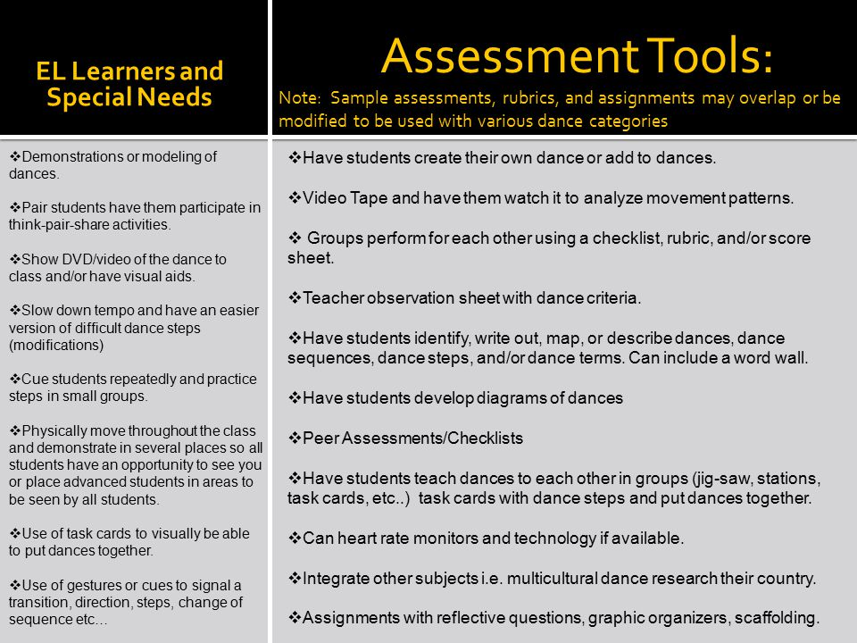 Assessment Tools: Note: Sample assessments, rubrics, and assignments may overlap or be modified to be used with various dance categories  Have studen