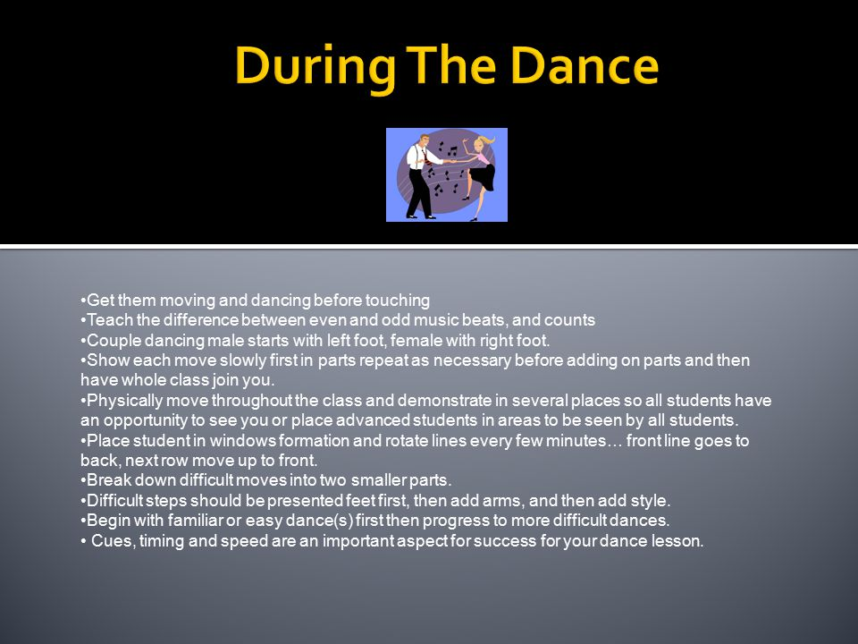 Get them moving and dancing before touching Teach the difference between even and odd music beats, and counts Couple dancing male starts with left foo