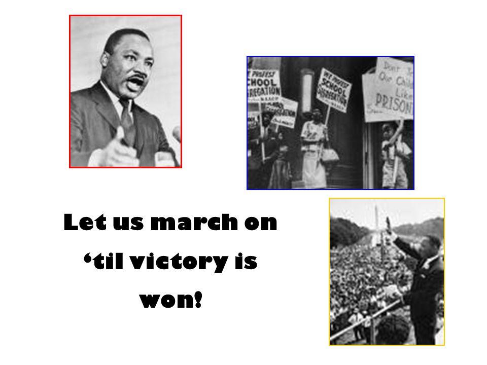 Let us march on 'til victory is won!
