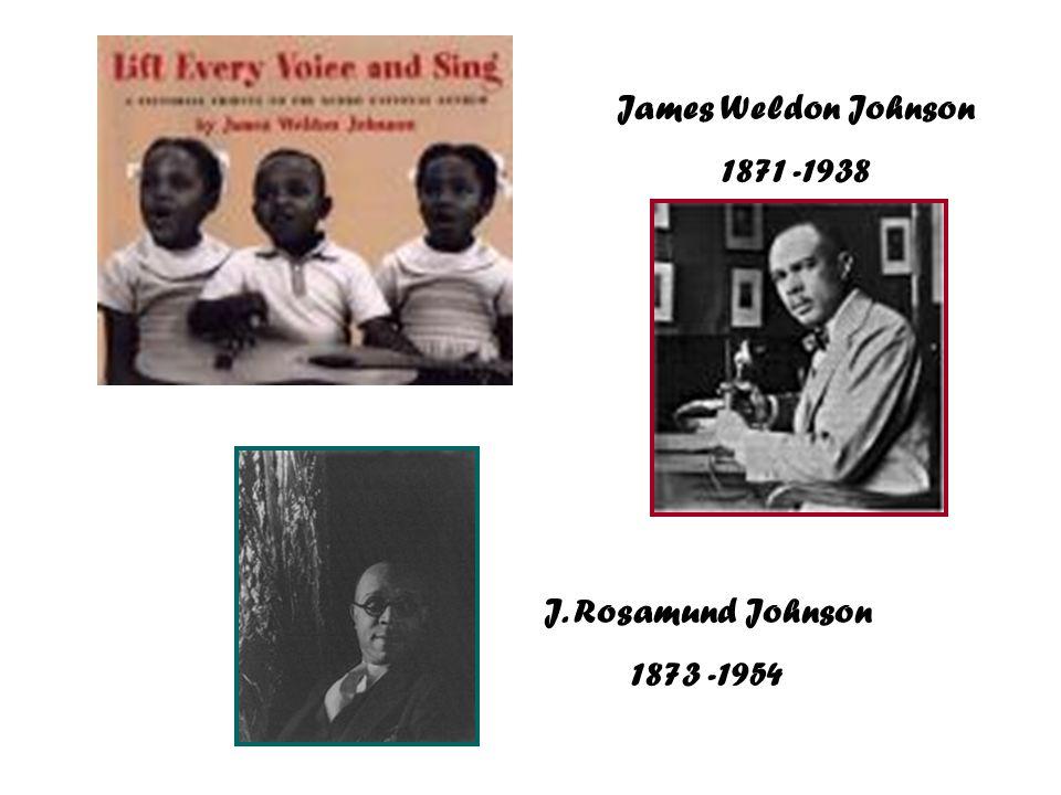 James Weldon Johnson 1871 -1938 J. Rosamund Johnson 1873 -1954