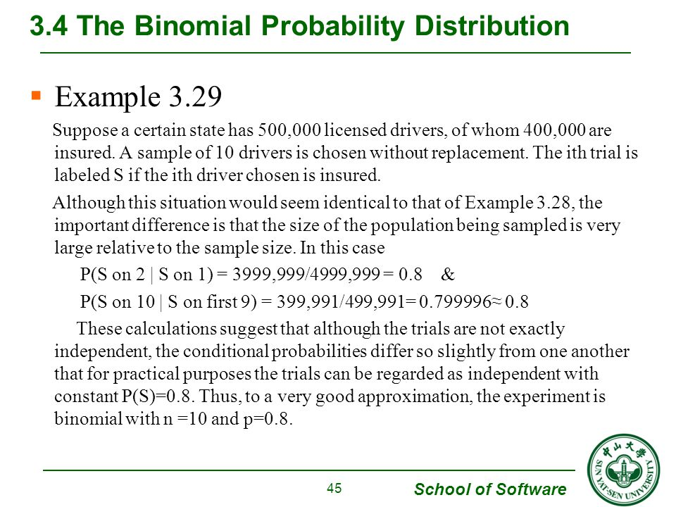 School of Software  Example 3.29 Suppose a certain state has 500,000 licensed drivers, of whom 400,000 are insured. A sample of 10 drivers is chosen