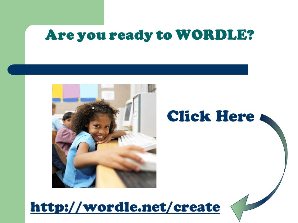Are you ready to WORDLE? http://wordle.net/create Click Here