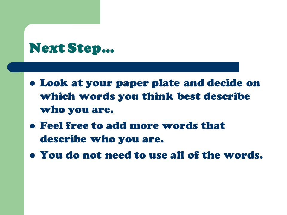 Next Step… Look at your paper plate and decide on which words you think best describe who you are. Feel free to add more words that describe who you a