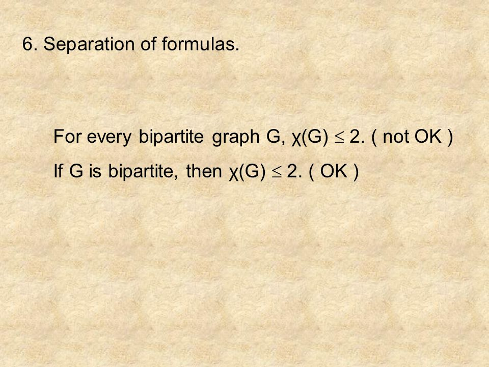 6. Separation of formulas. For every bipartite graph G, χ(G)  2.