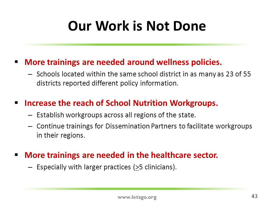 Our Work is Not Done  More trainings are needed around wellness policies.