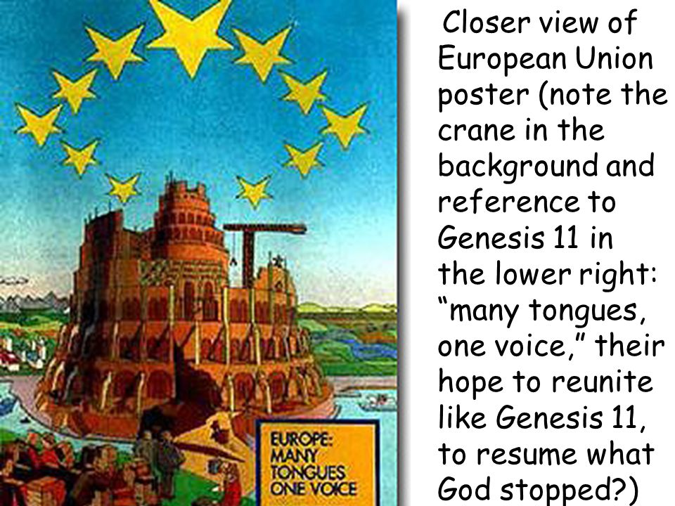 Closer view of European Union poster (note the crane in the background and reference to Genesis 11 in the lower right: many tongues, one voice, their hope to reunite like Genesis 11, to resume what God stopped )