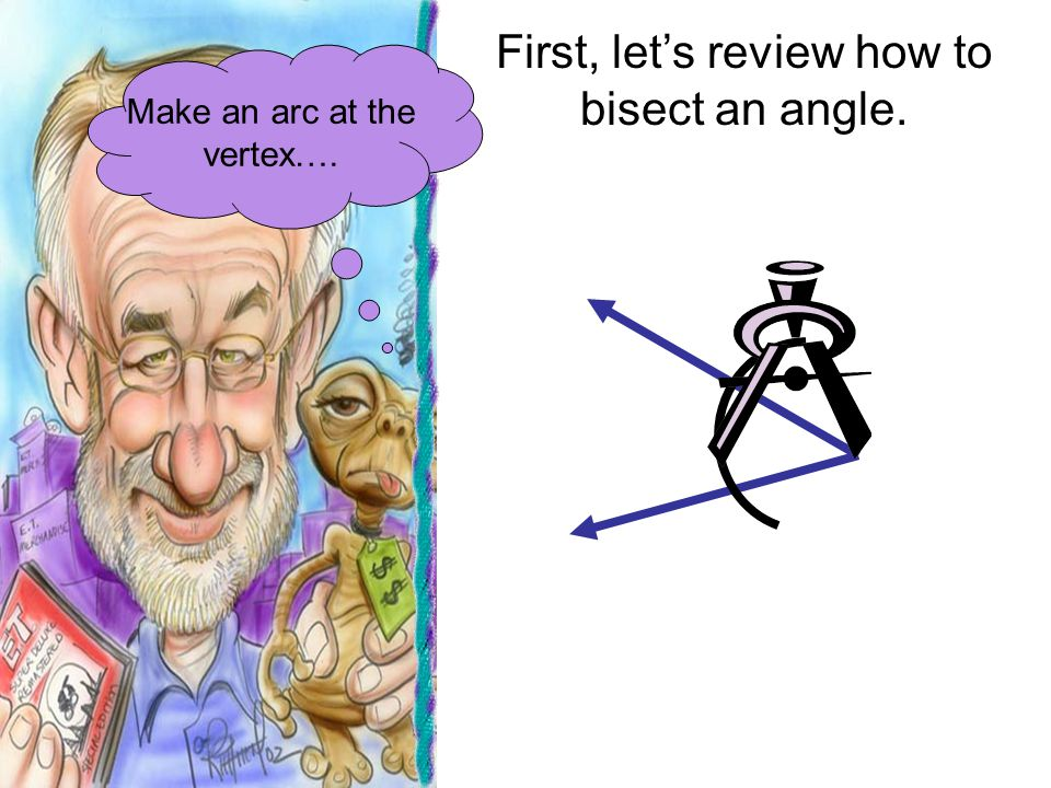First, let's review how to bisect an angle. Make an arc at the vertex….