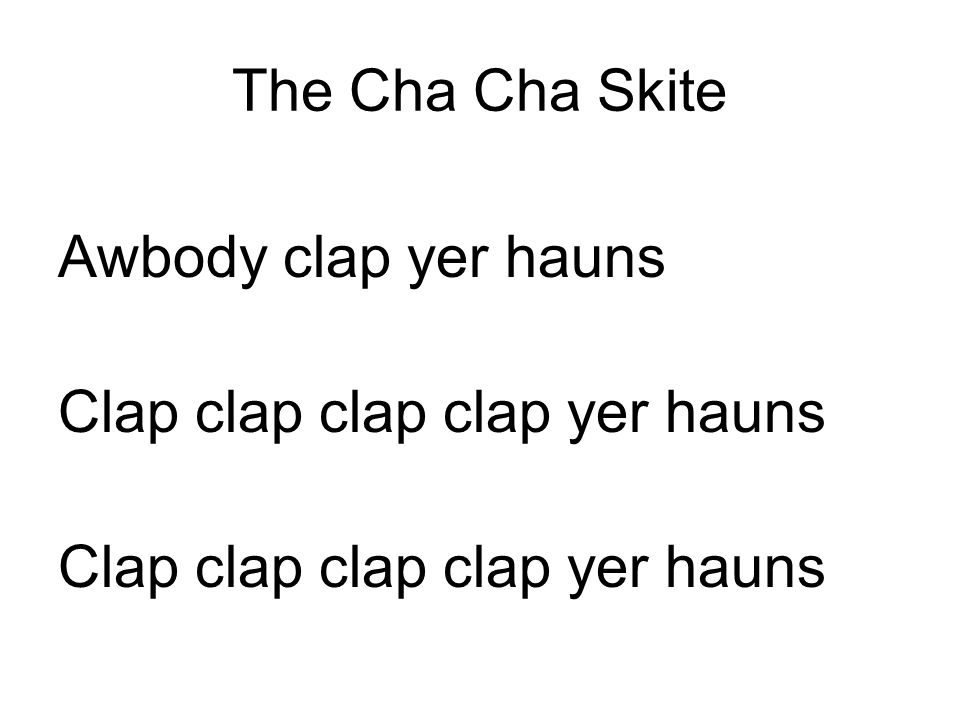 The Cha Cha Skite Awbody clap yer hauns Clap clap clap clap yer hauns