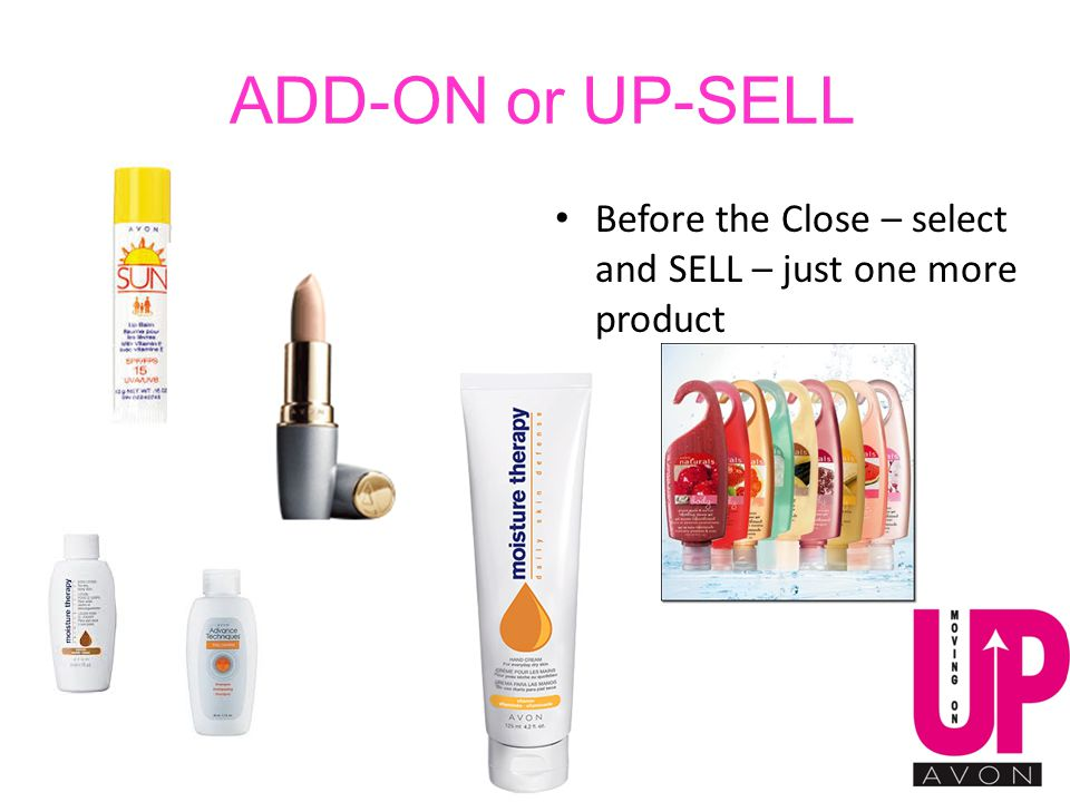 ADD-ON or UP-SELL Before the Close – select and SELL – just one more product